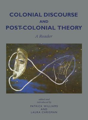 Colonial Discourse and Post-Colonial Theory: A Reader - Williams, Patrick, and Chrisman, Laura