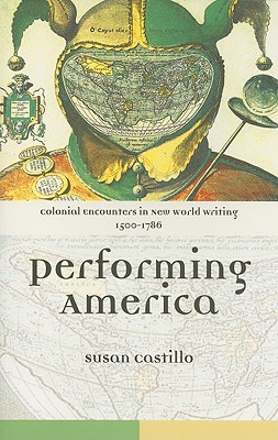 Colonial Encounters in New World Writing, 1500-1786: Performing America - Castillo, Susan