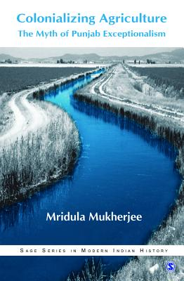 Colonializing Agriculture: The Myth of Punjab Exceptionalism - Mukherjee, Mridula