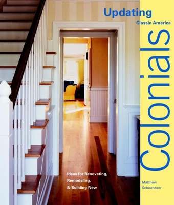 Colonials: Design Ideas for Renovating, Remodeling, and Build - Schoenherr, Matthew