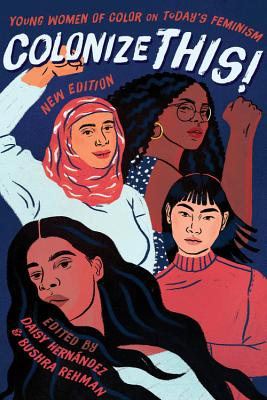 Colonize This!: Young Women of Color on Today's Feminism - Hernandez, Daisy (Editor), and Rehman, Bushra (Editor)