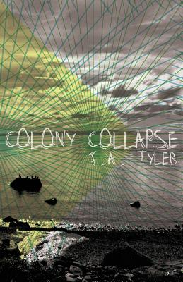 Colony Collapse - Tyler, J a
