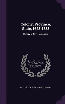 Colony, Province, State, 1623-1888: History of New Hampshire - McClintock, John Norris