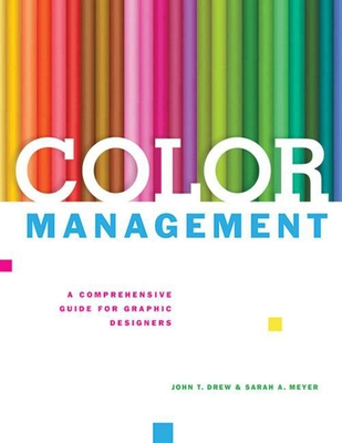 Color Management: A Comprehensive Guide for Graphic Designers - Drew, John T, and Meyer, Sarah A