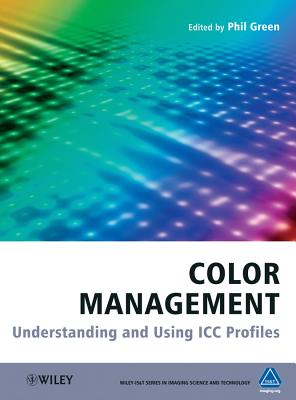 Color Management: Understanding and Using ICC Profiles - Green, Phil (Editor), and Kriss, Michael A. (Series edited by)