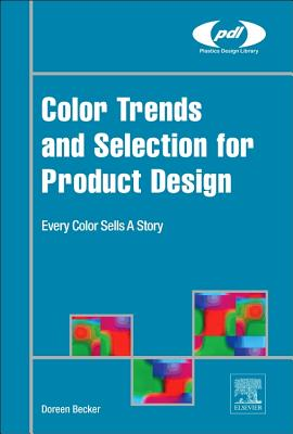 Color Trends and Selection for Product Design: Every Color Sells a Story - Becker, Doreen