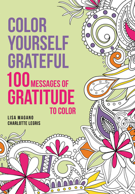Color Yourself Grateful: 100 Message of Gratitude to Color - Magano, Lisa
