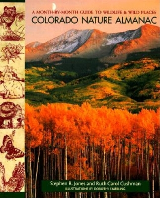 Colorado Nature Almanac: A Month-By-Month Guide to Wildlife and Wild Places - Jones, Stephen R, and Cushman, Ruth Carol