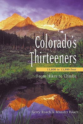 Colorado's Thirteeners: 13,800 to 13,999 Feet: From Hikes to Climbs - Roach, Gerry, and Roach, Jennifer