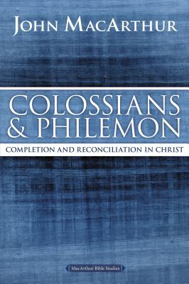 Colossians and Philemon: Completion and Reconciliation in Christ - MacArthur, John F