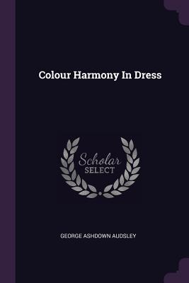 Colour Harmony in Dress - Audsley, George Ashdown