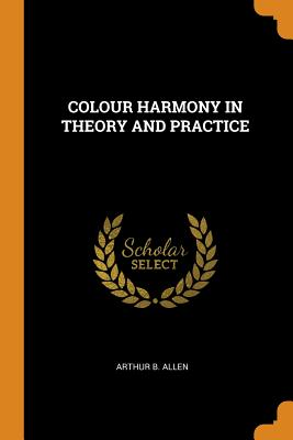 Colour Harmony in Theory and Practice - Allen, Arthur B
