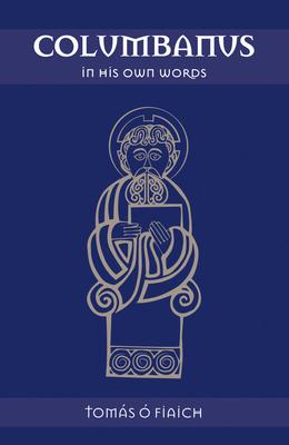Columbanus in His Own Words - O Fiaich, Tomas