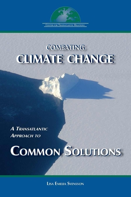 Combating Climate Change: A Transatlantic Approach to Common Solutions - Svensson, Lisa Emelia