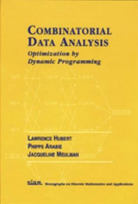 Combinatorial Data Analysis: Optimization by Dynamic Programming - Hubert, Lawrence, and Arabie, Phipps, and Meulman, Jacqueline
