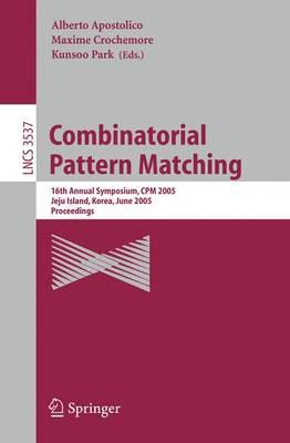 Combinatorial Pattern Matching: 16th Annual Symposium, CPM 2005, Jeju Island, Korea, June 19-22, 2005, Proceedings - Apostolico, Alberto (Editor), and Crochemore, Maxime (Editor), and Park, Kunsoo (Editor)
