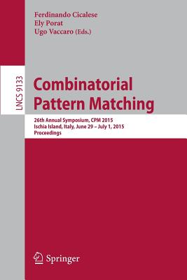 Combinatorial Pattern Matching: 26th Annual Symposium, CPM 2015, Ischia Island, Italy, June 29 -- July 1, 2015, Proceedings - Cicalese, Ferdinando (Editor)