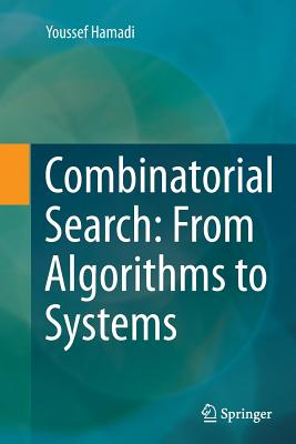 Combinatorial Search: From Algorithms to Systems - Hamadi, Youssef