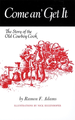 Come An' Get It: The Story of the Old Cowboy Cook - Adams, Ramon F, and Eggenhofer, Nick