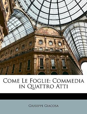 Come Le Foglie: Commedia in Quattro Atti - Giacosa, Giuseppe