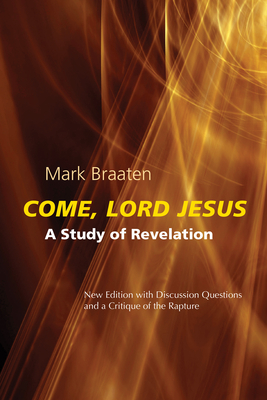 Come, Lord Jesus: A Study of Revelation - Braaten, Mark