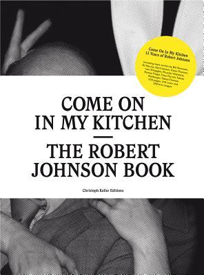 Come on in My Kitchen: The Robert Johnson Book - Blum, Heiner, and Brewster, Bill, and Flugel, Roman