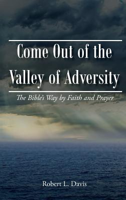 Come Out of the Valley of Adversity - Davis, Robert, Bsn, RN