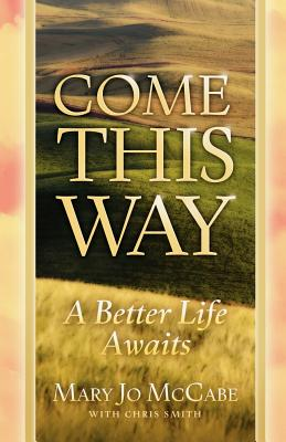 Come This Way a Better Life Awaits - McCabe, Mary Jo