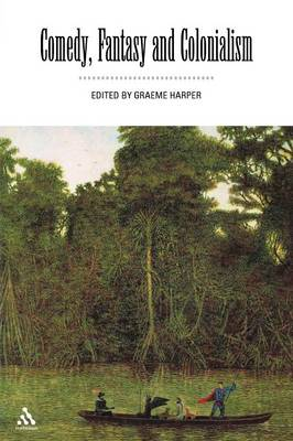 Comedy, Fantasy and Colonialism - Harper, Graeme (Editor)