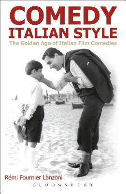 Comedy Italian Style: The Golden Age of Italian Film Comedies - Lanzoni, Remi Fournier