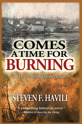 Comes a Time for Burning: A Dr. Thomas Parks Mystery - Havill, Steven F
