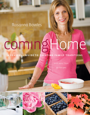 Coming Home: A Seasonal Guide to Creating Family Traditions - Bowles, Rosanna