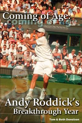 Coming of Age: Andy Roddick's Breakthrough Year - Tom & Beth Donelson, & Beth Donelson