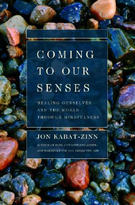 Coming to Our Senses: Healing Ourselves and the World Through Mindfulness - Kabat-Zinn, Jon