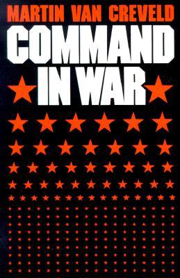 Command in War - Van Creveld, Martin, Professor