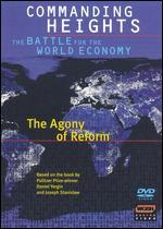 Commanding Heights: The Battle for the World Economy: The Agony of Reform