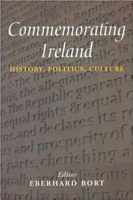 Commemorating Ireland: History, Politics, Culture - Bort, Eberhard (Editor)