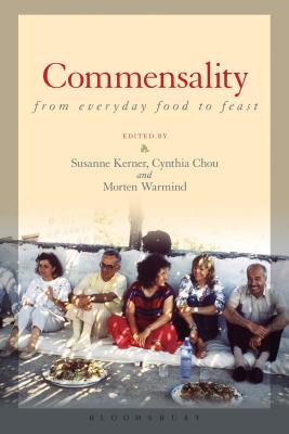 Commensality: From Everyday Food to Feast - Kerner, Susanne (Editor), and Chou, Cynthia (Editor), and Warmind, Morten (Editor)
