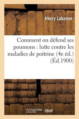 Comment on D?fend Ses Poumons: Lutte Contre Les Maladies de Poitrine 4e ?d. - Labonne-H