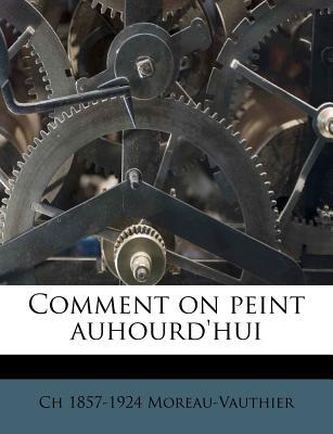 Comment on Peint Auhourd'hui - Moreau-Vauthier, Ch 1857-1924