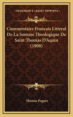 Commentaire Francais Litteral de La Somme Theologique de Saint Thomas D'Aquin (1908) - Pegues, Thomas