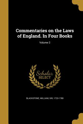 Commentaries on the Laws of England. in Four Books; Volume 2 - Blackstone, William Sir (Creator)