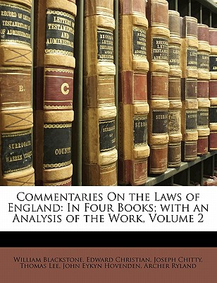 Commentaries on the Laws of England: In Four Books; With an Analysis of the Work, Volume 2 - Christian, Edward, and Blackstone, William, Sir, and Hovenden, John Eykyn