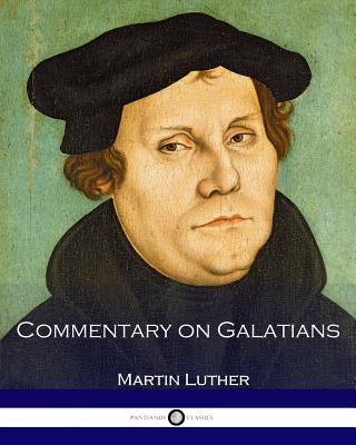 Commentary on Galatians - Luther, Martin, Dr.