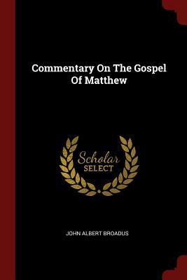 Commentary on the Gospel of Matthew - Broadus, John Albert