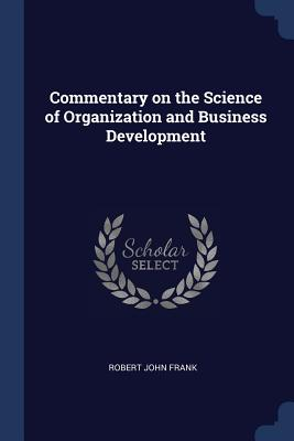 Commentary on the Science of Organization and Business Development - Frank, Robert John