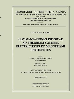 Commentationes Physicae Ad Theoriam Caloris, Electricitatis Et Magnetismi Pertinentes - Euler, Leonhard, and Speiser, David (Editor), and Radelet de Grave, Patricia (Editor)