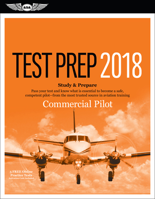 Commercial Pilot Test Prep 2018: Study & Prepare: Pass Your Test and Know What Is Essential to Become a Safe, Competent Pilot from the Most Trusted Source in Aviation Training -