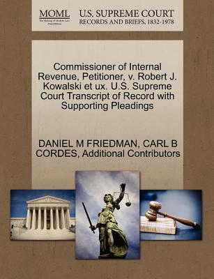 Commissioner of Internal Revenue, Petitioner, V. Robert J. Kowalski Et UX. U.S. Supreme Court Transcript of Record with Supporting Pleadings - Friedman, Daniel M, and Cordes, Carl B, and Additional Contributors