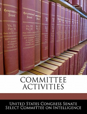 Committee Activities - United States Congress Senate Select Com (Creator)
